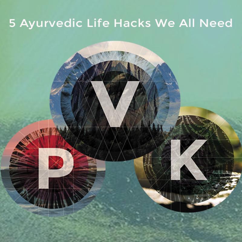 5 Ayurvedic Life Hacks We All Need