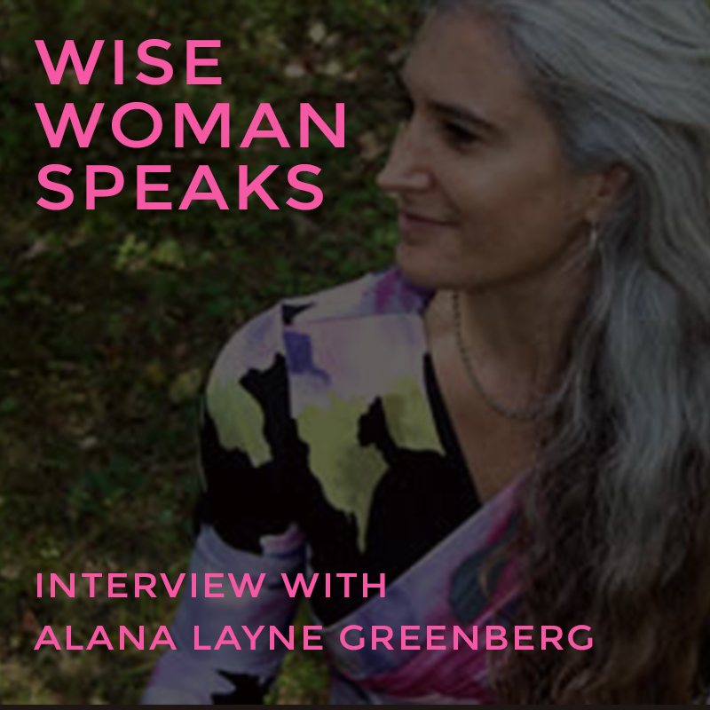 WIse Woman Speaks: Interview with ALANA LAYNE GREENBERG